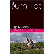 Burn Fat: Gain Muscles (Hard Body Book 1) (English Edition)