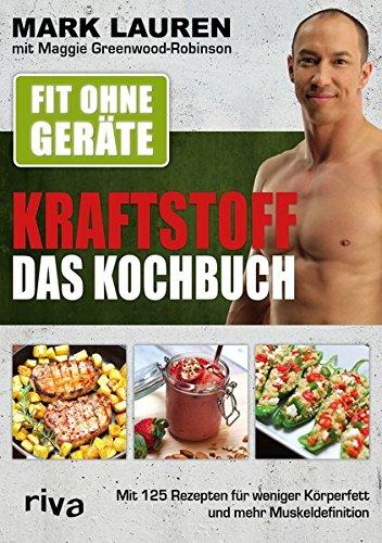 Fit ohne Geräte – Kraftstoff – Das Kochbuch: Mit 125 Rezepten für weniger Körperfett und mehr Muskeldefinition (Fit Männer Kochen)