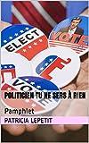 Telecharger Livres Politicien tu ne sers a rien Pamphlet (PDF,EPUB,MOBI) gratuits en Francaise