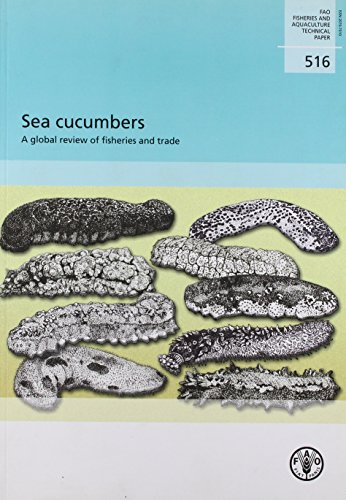 Sea Cucumbers: A Global Review of Fisheries and Trade (FAO fisheries and aquaculture technical paper)
