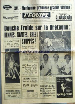 EQUIPE (L') [No 7609] du 05/10/1970 - XV.-NARBONNE PREMIERE GRANDE VICTIME DOUCHE FROIDE SUR LA BRETAGNE-RENNES, NANTES, BREST STOPPES ! RENNES PLEURE, L'O.M. RIT LE BASKETTEUR QUI A BATTU VILLEURBANNE ANTOINE PORCEL REDEVIENT CHAMPION DE FRANCE DES COQ GOLF.-DERNIER ACTE FATAL AUX FRANCAISES, BATTUES D'UN POINT, A MADRID PAR LES AMERICAINES-EN REVANCHE, GARAIALDE A RESISTE JUSQU'AU BOUT A NICKLAUS (OPEN VOLVO) ATHLETISME TENIS XIII CYCLISME.-LES AS GALOP VICTORIEUX DE MERCKX AVANT LE TOUR DE L