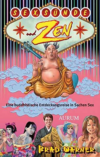 Sex, Sünde und Zen: Eine buddhistische Entdeckungsreise in Sachen Sex (Buddhismus Und Sex)