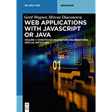 Web Applications with Javascript or Java: Volume 1: Constraint Validation, Enumerations, Special Datatypes (De Gruyter Textbook)