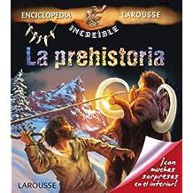 La Prehistoria (Larousse - Infantil / Juvenil - Castellano - A Partir De 5/6 Años - Enciclopedia Increíble 5 Años)