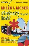 Flowers in your hair: Wie man in San Francisco glücklich wird - Milena Moser