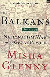 The Balkans 1804-1999: Nationalism, War and the Great Powers by Misha Glenny (2000-09-07)