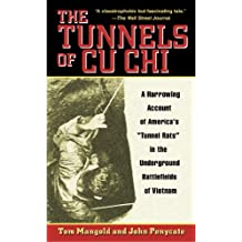 The Tunnels of Cu Chi: A Harrowing Account of America's Tunnel Rats in the Underground Battlefields of Vietnam