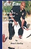 One Time: The Story of A South Central Los Angeles Police Officer by Brian S. Bentley (2016-06-09)
