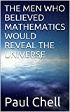 THE MEN WHO BELIEVED MATHEMATICS WOULD REVEAL THE UNIVERSE