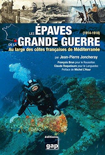 LES EPAVES DE LA GRANDE GUERRE (1914-1918) par J-P. Joncheray