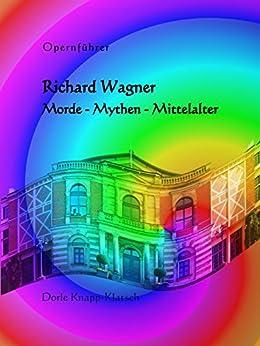 Richard Wagner: Morde - Mythen - Mittelalter (Opernführer 3) (German Edition) by [Knapp-Klatsch, Dorle]