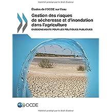 Études de l'OCDE sur l'eau Gestion des risques de sécheresse et d'inondation dans l'agriculture : Enseignements pour les politiques publiques