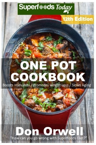 one-pot-cookbook-210-one-pot-meals-dump-dinners-recipes-quick-easy-cooking-recipes-antioxidants-phyt