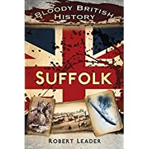 Bloody British History: Suffolk (Bloody History) by Robert Leader (2015-03-01)