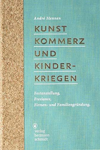 Kunst, Kommerz und Kinderkriegen: Festanstellung, Freelance, Firmen- und Familiengründung (Kunst Kreativität)