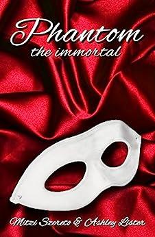 Phantom: The Immortal (English Edition) di [Szereto, Mitzi, Lister, Ashley]