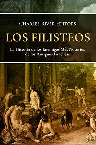Los Filisteos: La Historia de los Enemigos Más Notorios de los Antiguos Israelitas de [
