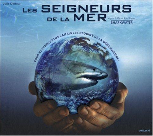 Les seigneurs de la mer par  Julie Delfour, Rob Stewart