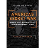 [(America's Secret War: Inside the Hidden Worldwide Struggle Between the United States and Its Enemies)] [Author: George Friedman] published on (October, 2005)