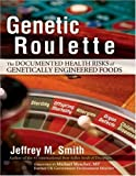 Genetic Roulette: The Documented Health Risks of Genetically Engineered Foods by Jeffrey M. Smith (2007-01-31) - Jeffrey M. Smith
