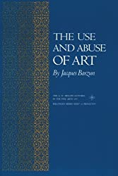 The Use and Abuse of Art (Bollingen XLV) (The A. W. Mellon Lectures in the Fine Arts) by Jacques Barzun (1975-06-21)