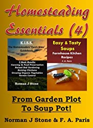 Homesteading Essentials (4): From Garden Plot To Soup Pot! Modern Homesteading & Easy Tasty Soups - 2 Book Bundle (English Edition)