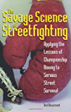 The Savage Science Of Streetfighting: Applying The Lessons Of Championship Boxing To Serious Street Survival