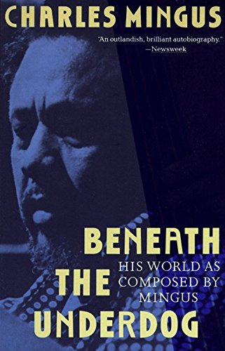 Beneath the Underdog: His World as Composed by Mingus por Charles Mingus