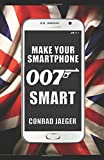 Make Your Smartphone 007 Smart: NEW 2017 Edition