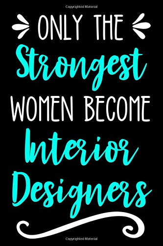 Only the Strongest Women Become Interior Designers: Lined Journal Notebook for Interior Decorating Women - Fußball T-shirt Designs