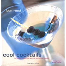 Cool Cocktails: The Hottest New Drinks and the Best of the Classics by Ben Reed (2000-08-31)