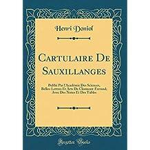 Cartulaire de Sauxillanges: Publié Par l'Académie Des Sciences, Belles-Lettres Et Arts de Clermont-Ferrand; Avec Des Notes Et Des Tables (Classic Reprint)