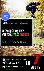 Introduction de 7 jours à Paléo Fitness: Se déplacer comme prévu par la nature. Dévenir de plus en plus fit, devenir plus fort, obtenir une bonne santé en 7 jours.