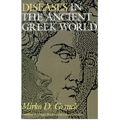 [(Diseases in the Ancient Greek World)] [Author: Mirko D. Grmek] published on (April, 1991)