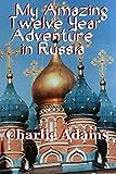 My Amazing Twelve Year Adventure in Russia