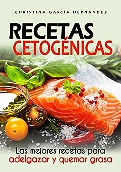 Recetas cetogénicas: Las mejores recetas para adelgazar y quemar grasa (dieta Low Carb, Keto, dieta para perder peso) (Spanish Edition)