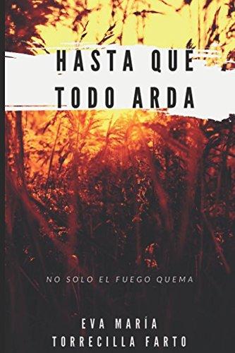 Hasta que todo arda: Primera parte por Sra Eva María Torrecilla Farto