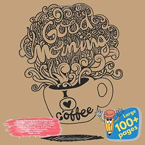 Gigantic Coloring Book Good Morning I Coffee, Star, Frozen, Summer, Love, Vogue, Halloween, Cartoon, Science, Best Friend, Firefighter, Animals, Fox ... Morning I Coffee and others Doodle, Band 1)