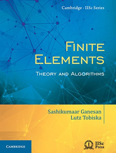 Finite Elements: Theory and Algorithms (Cambridge IISc Series)