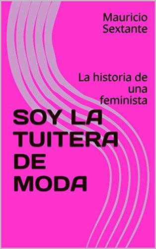 SOY LA TUITERA DE MODA: La historia de una feminista