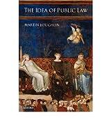 [(The Idea of Public Law )] [Author: Martin Loughlin] [Oct-2004]