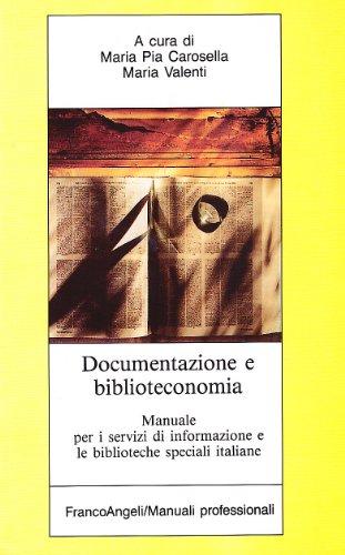 Documentazione e biblioteconomia. Manuale per i centri di informazione e le biblioteche specializzate (Manuali professionali)