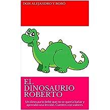 EL DINOSAURIO ROBERTO: Un dinosaurio bebé que no se quería bañar y aprendió una lección. Cuentos con valores. (Spanish Edition)