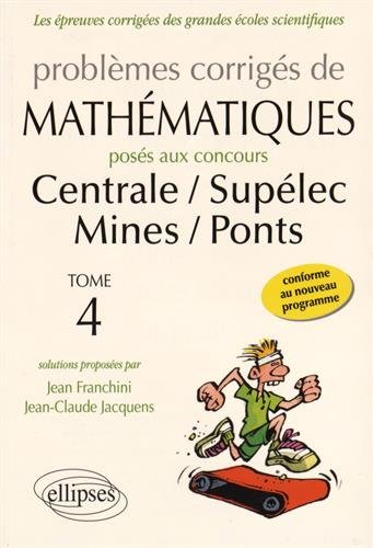 Problmes Corrigs de Mathmatiques Poss aux Concours Centrale/Suplec Mines/Ponts Toutes Filires 2014-2015 Tome 4