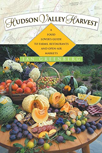 Hudson Valley Harvest: A Food Lover's Guide to Farms, Restaurants, and Open-Air Markets
