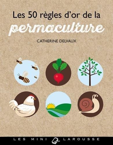 Les 50 règles d'or de la permaculture par Catherine Delvaux