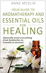 Aromatherapy and Essential Oils for Health and Healing: (Healing with herbs, Aromatherapy and Essential Oils for Beginners, Aromatherapy for Health) (English Edition)