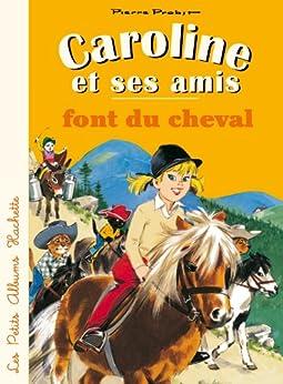 Caroline et ses amis font du cheval (Petits brochés) par [Probst, Pierre]