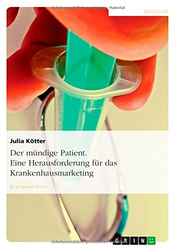 Der mündige Patient. Eine Herausforderung für das Krankenhausmarketing