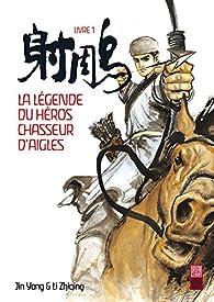 La légende du héros chasseur d'aigles, tome 1 par Jin Yong